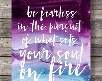 Be fearless in the pursuit of what sets your soul on fire  Printable art | Hand lettered quote wall art Motivational Quote Print
