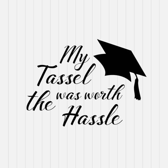 graduation 2017 my tassel was worth the hassle svg dxf rh etsy com