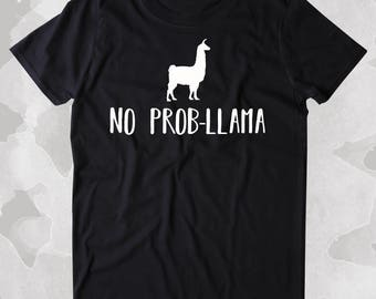 No Prob-LLama Shirt Funny Saying Llama No Problem Clothing Tumblr T-shirt