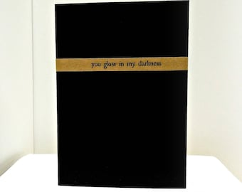 You glow in my darkness (Design II). Minimalist Card. Black Card. Handcrafted.