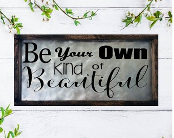 Inspirational Quote Sign Be Your Own Kind of Beautiful Sign Rustic Sign Farmhouse Sign Wood Sign Sayings Sign Fixer Upper Sign Metal Sign