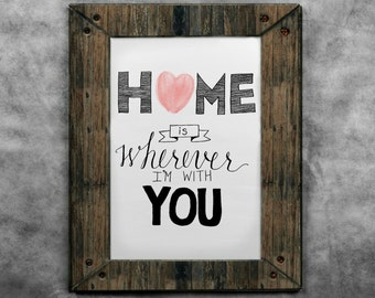 Home is Wherever I'm With You printable hand lettered art