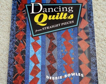 Dancing Quilts from Straight Pieces, Softcover Book, by Debbie Bowels