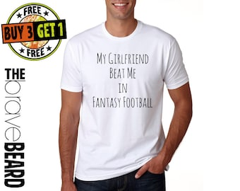 My Girlfriend Beat me in Fantasy Football Shirt, Football Shirt, Boyfriend Gifts for Boyfriend, Girlfriend Rules, Valentine's Day Gift Idea