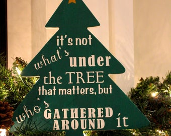 It's Not What's Under the Tree, but Who's Around it-- Christmas Tree Sign