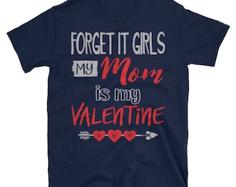 Cute Forget It Girls My Mom is My Valentine T-shirt