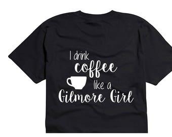 I drink coffee like a Gilmore Girl shirt