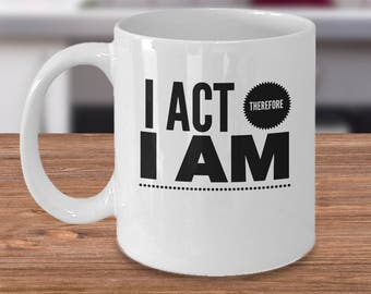 Actor Coffee Mug - Gifts For Theatre - Actress Gift Ideas - Funny Gifts For Actors - I Act Therefore I Am