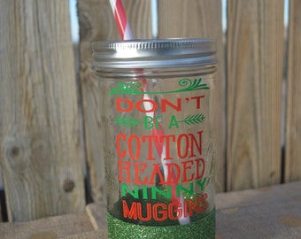 Cotton Headed Ninny Muggins 25 oz Mason Jar with glitter