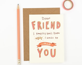 Dear Friend Card - Card for Best friend - Thank you card - Hand lettered Friendship card