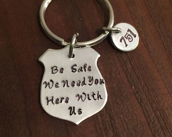 Be Safe We Need You Here With Us Keychain- Police Keychain- Wife or Husband of a Police Officer Keychain- Aluminum Keychain- Badge Keychain