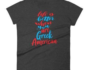 Life Is Better When You Are Greek American Growing Up Greek Greece Women's Short Sleeve T-Shirt