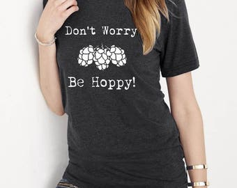 Don't Worry Be Hoppy UNISEX Crew neck tri blend shirt screenprinted Mens Ladies