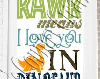 Dino Rawr means I love you in Dinosaur