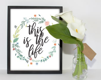 Printable Quote, Printable Quote Art, Quote Wall Art, Inspirational Print, Floral, Watercolor, Printable Art, This Is The Life, Decor Print