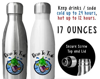 Reusable Soda Water Bottle, Born To Fish 001, Fathers Day, Fisherman, Fishing, Bass Fish, Angler, Gift Idea, Stainless Steel Bottle
