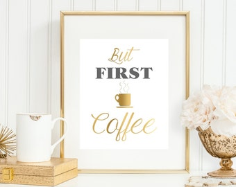 Office Decor 'But First Coffee' Print, Gold Faux Print, Coffee Lover - Coffee Cup, Typography 5x7, 8X10, 11x14 Wall Decor, Home Decor