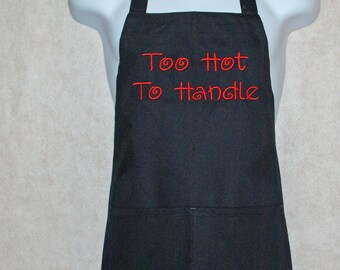 Apron, Too Hot To Handle, Monogrammed, Personalize With Name, Sexy, Valentine Gift,  No Shipping Charge, Ready To Ship TODAY, AGFT 258