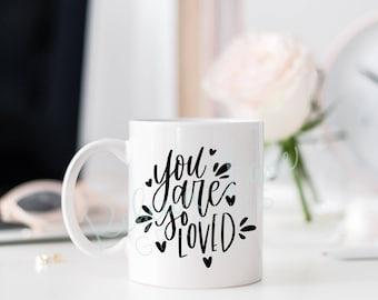 You are so loved mug | 11 oz | calligraphy | gift