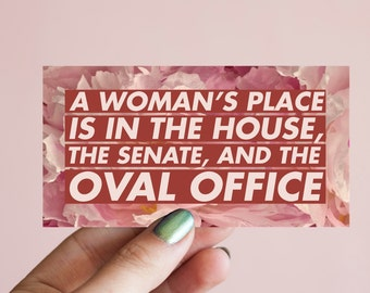 """Political Feminist Vinyl Sticker """"A woman's place is in the House, Senate, and Oval Office""""-Inspirational Quote Text Hillary Election 2016"""