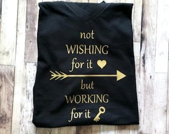 Not Wishing For It But Working For It - Womens Shirt - Inspirational Shirt