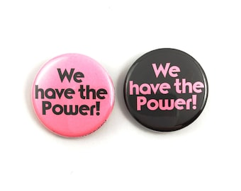 We Have the Power Feminist protest button feminism times up equal rights pinback
