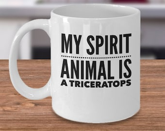 Triceratops Mug - Gift For Dinosaur Lover - Triceratops Gift - My Spirit Animal Is A Triceratops - Funny Dinosaur Coffee Cup