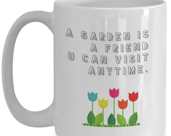 A garden is a friend you can visit anytime - coffee mug
