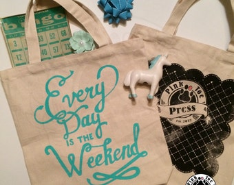 Every Day is the Weekend on Natural Canvas Tote