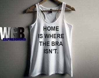 Home is where the bra isn't  womans tank top white