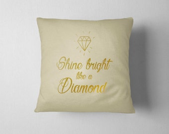 Shine Bright Like a Diamond, 16x16 Decorative pillow, Housewarming gift, Home decor, Sofa cushion, Throw pillow, Gift for Daughter