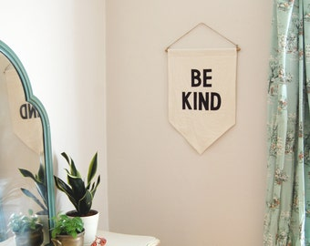BE KIND Banner / the original affirmation banner wall hanging, cotton wall flag, handmade heirloom quality, historical vintage style