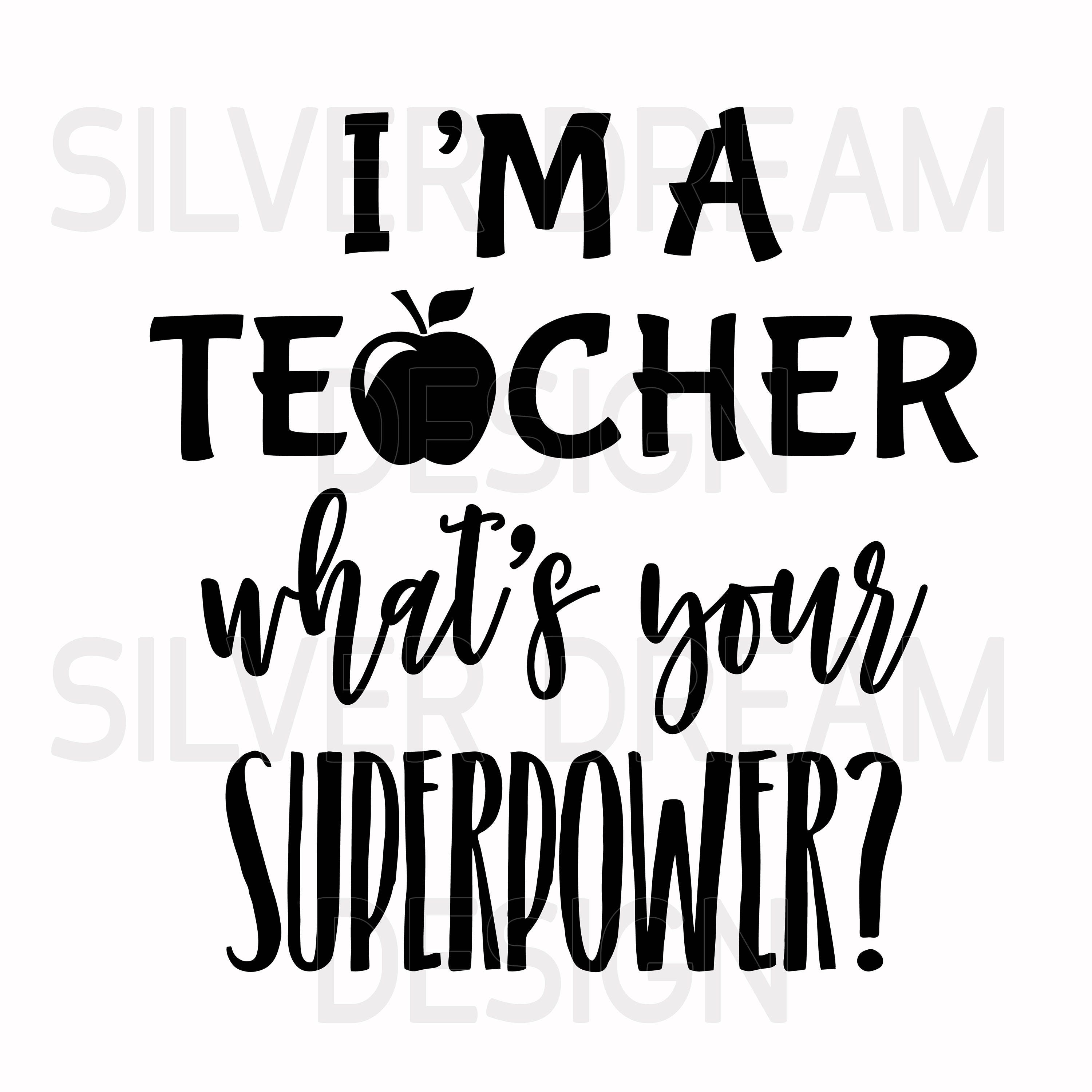 i'm a teacher what's your superpower svg file, teachers