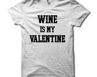Wine Is My Valentine Shirt - Anti Valentines Day T-Shirt - Funny Valentine's Day Tshirt - Singles Awareness Day - Gag Gift For Singles - men