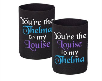"2 Neoprene Can Coolers - ""You're the Thelma to my Louise"""