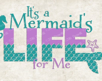 "SVG Digital Design ""It's a Mermaid's Life for Me"" Instant Download -   Includes svg, png, jpeg, dxf, and eps formats"