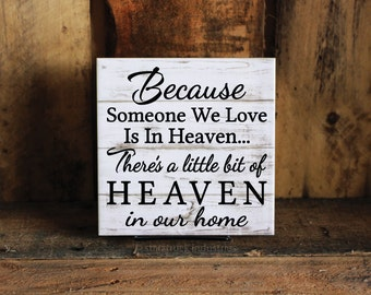 """Because Someone We Love is in Heaven There's a Little Bit of Heaven in Our Home 