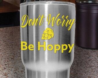Don't Worry Be Hoppy | Gift Idea | Tumbler, Yeti, Vehicle Vinyl Decal | Hops, Beer, Pun, Sticker