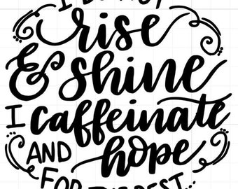 I Do Not Rise and Shine I Caffeinate and Hope for the Best Car Decal