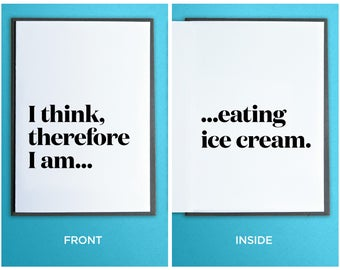 Funny Anytime Card - Birthday Card - Friendship Card - I think, therefore I am eating ice cream.