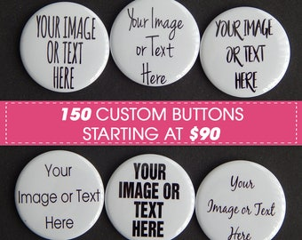 """One Hundred and Fifty (150) Custom 1.5"""" Photo Pinback Button, 2.25"""" Save The Date Magnet, Personalized Baby Birthday Magnet, Hen Party Favor"""