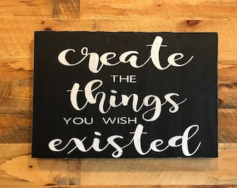 """36""""x24"""" pallet wood sign """"create the things you wish existed"""""""