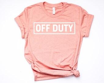 Off Duty Women's Shirt, Model Off Duty Shirt, Funny Women's Shirt, Statement Shirt