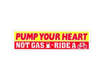 Pump Your Heart Not Gas, Ride A Bike - Small Bumper Sticker / Decal or Magnet