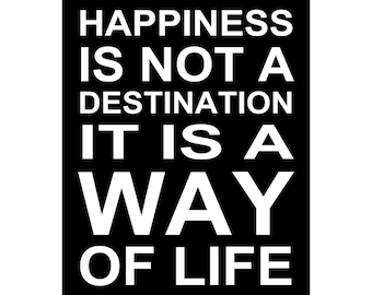 Happiness Is Not A Destination It Is A Way Of Life - Ready To Hang Canvas Gallery Wrap or Luster Paper