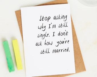 Stop asking why I'm still single card - Funny birthday card - friend birthday - best friend birthday - Anti Love card - Dry humour card