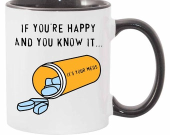 If You're Happy And You Know It... It's Your Meds Mug