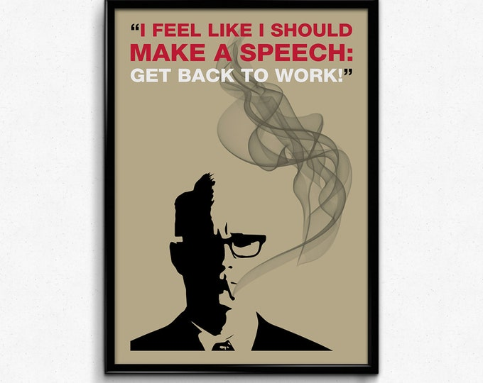 Mad Men Poster Roger Sterling Quote - I Feel Like I Should Make A Speech: Get Back To Work!  - 8x10 to 24x36 - Vintage Style Minimal