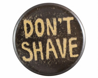 """Don't Shave 1.25"""" Button Pin"""