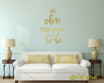 Be Where You Want To Be - Life Family Wall decal quote - Home Decor - Living Room Wall Sticker - Inspirational Love Interior Design Decor